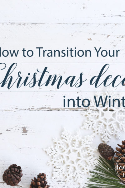 "pine cones and snowflakes and pine needles against a white wooden background with the words ""how to transition your christmas decor into winter"" over it"